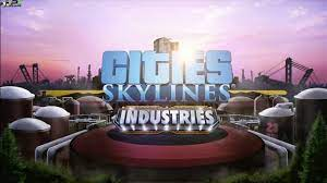 Cities Skylines Industries Crack Codex Free Download PC Game